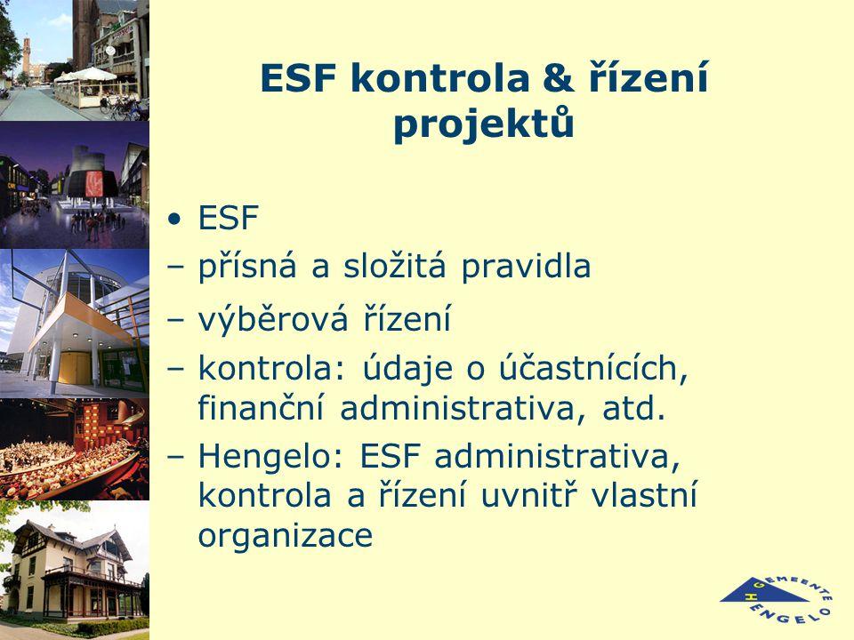 ESF kontrola & řízení projektů ESF –přísná a složitá pravidla –výběrová řízení –kontrola: údaje o účastnících, finanční administrativa, atd.
