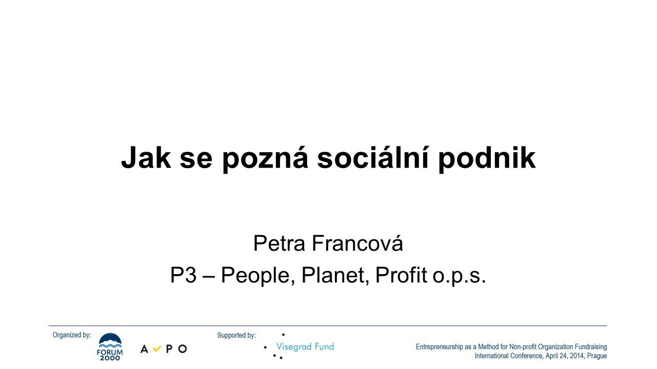 Jak se pozná sociální podnik Petra Francová P3 – People, Planet, Profit o.p.s.