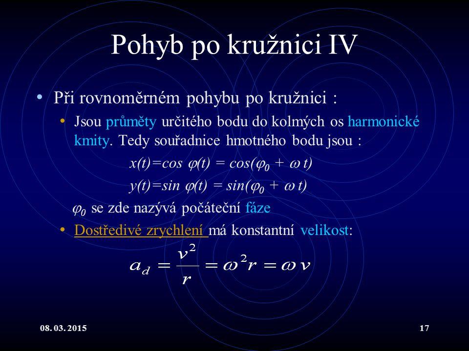 08. 03. 201517 Pohyb po kružnici IV Při rovnoměrném pohybu po kružnici : Jsou průměty určitého bodu do kolmých os harmonické kmity. Tedy souřadnice hm
