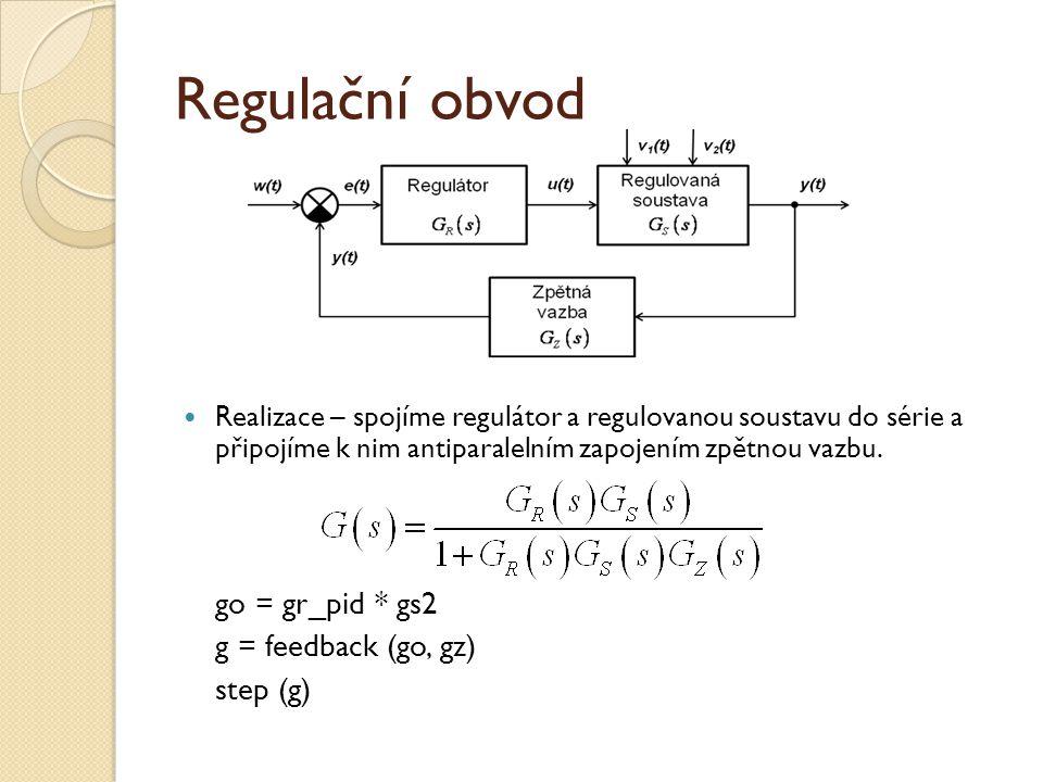 Regulační obvod Realizace – spojíme regulátor a regulovanou soustavu do série a připojíme k nim antiparalelním zapojením zpětnou vazbu. go = gr_pid *