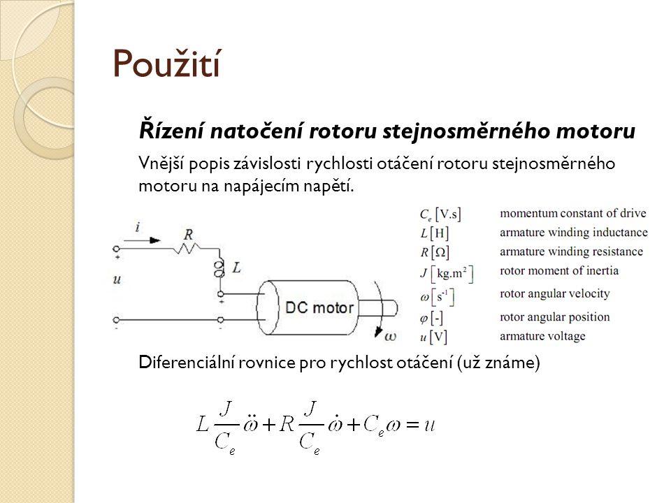 Použití Řízení natočení rotoru stejnosměrného motoru Vnější popis závislosti rychlosti otáčení rotoru stejnosměrného motoru na napájecím napětí. Difer