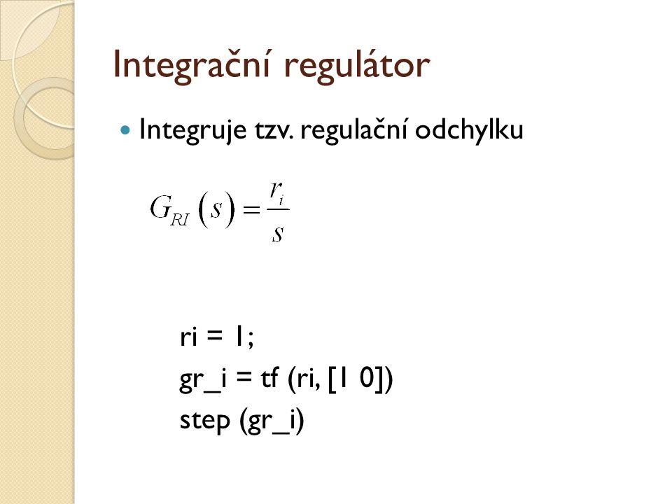 Derivační regulátor Reaguje (zesiluje) změny rd = 1; gr_d = tf ([rd 0], 1) %step (gr_d) % nemá fyzikální realizaci