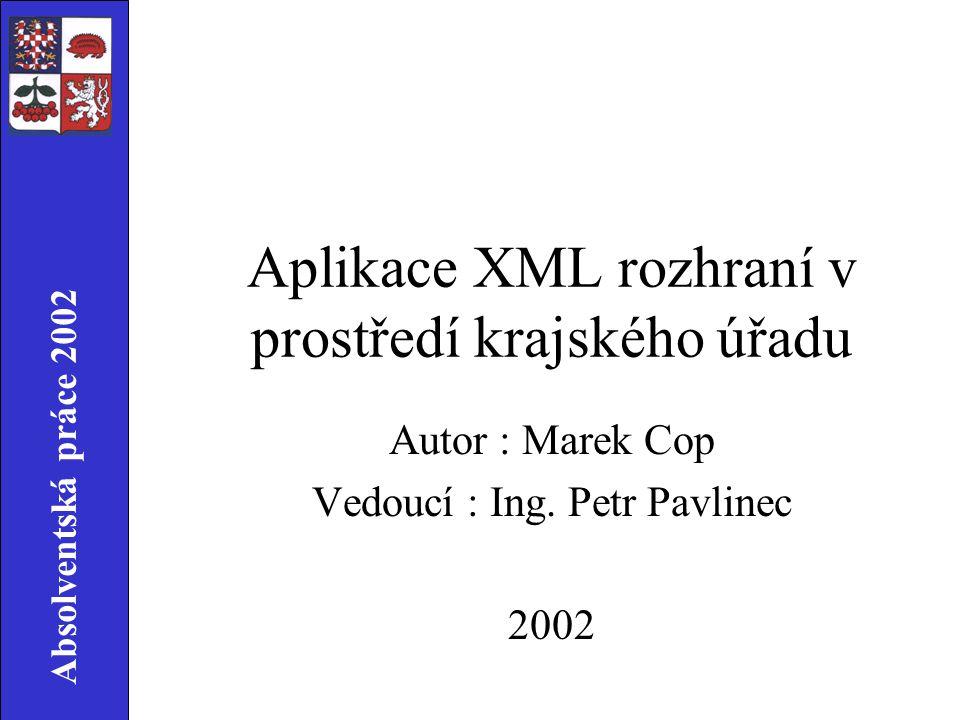 Absolventská práce 2002 Hlavní části práce Zmapování problematiky referenčního rozhraní a XML Studie využití referenčního rozhraní v prostředí krajského úřadu Tvorba XML rozhraní pro registr obcí