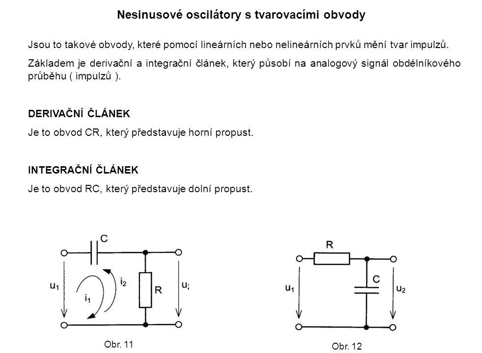 Nesinusové oscilátory s tvarovacími obvody DERIVAČNÍ ČLÁNEK použití:- ze stejnosměrného pulsujícího signálu vytváří střídavý - z jednoho impulsu vytvoří impulsy dva (první na čelo impulsu, druhý na týl vstupního impulsu - zdroj pilových (trojúhelníkových) impulsů Obr.