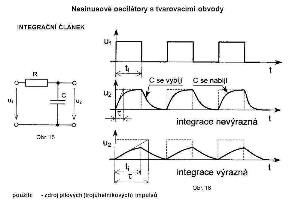 Nesinusové oscilátory s tvarovacími obvody INTEGRAČNÍ ČLÁNEK použití:- zdroj pilových (trojúhelníkových) impulsů Obr. 15 Obr. 16