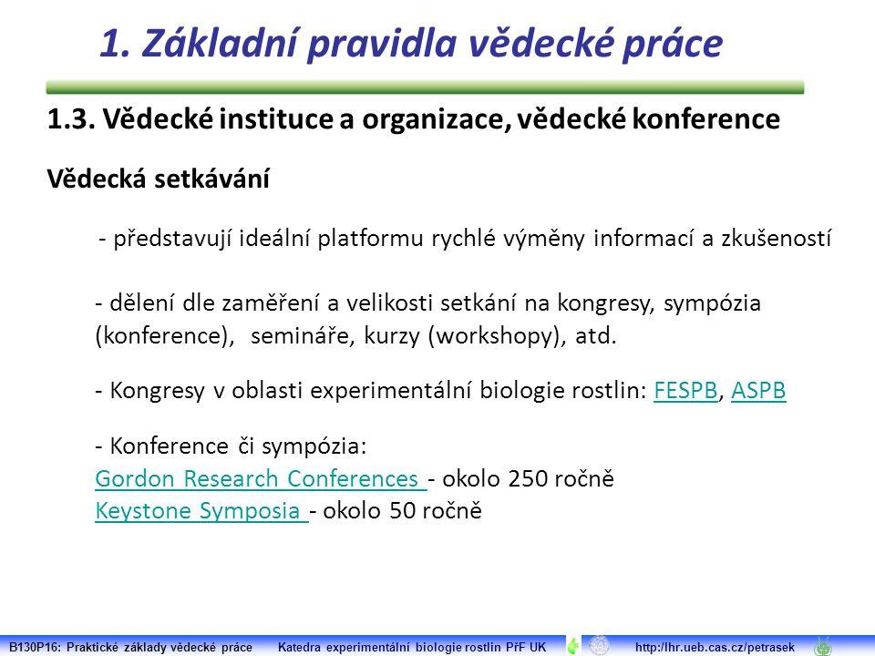 Vědecká setkávání - představují ideální platformu rychlé výměny informací a zkušeností - dělení dle zaměření a velikosti setkání na kongresy, sympózia (konference), semináře, kurzy (workshopy), atd.