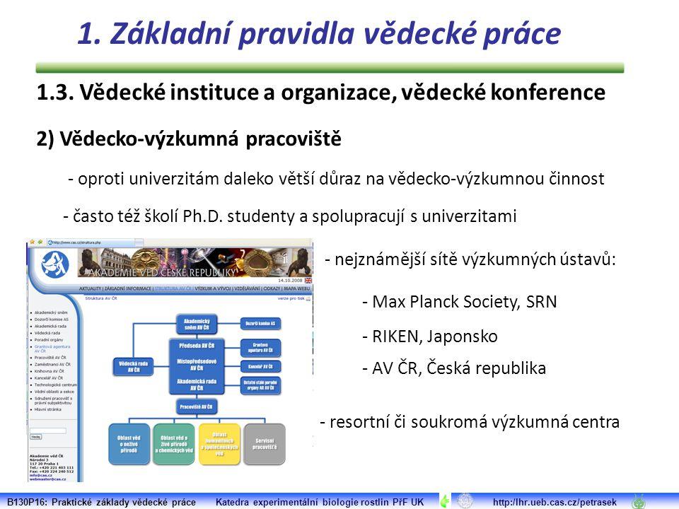 - Max Planck Society, SRN - RIKEN, Japonsko 2) Vědecko-výzkumná pracoviště - oproti univerzitám daleko větší důraz na vědecko-výzkumnou činnost - často též školí Ph.D.