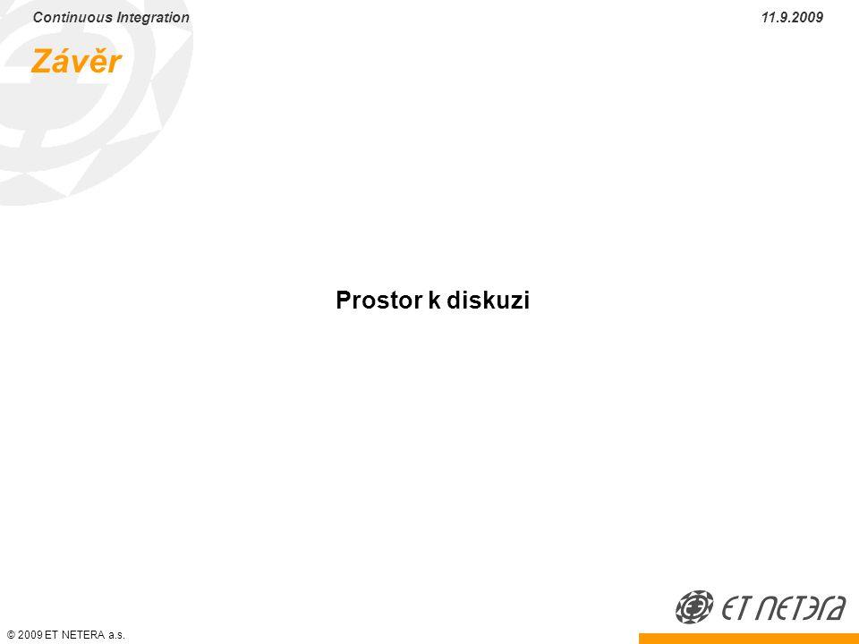 © 2009 ET NETERA a.s. Continuous Integration 11.9.2009 Závěr Prostor k diskuzi