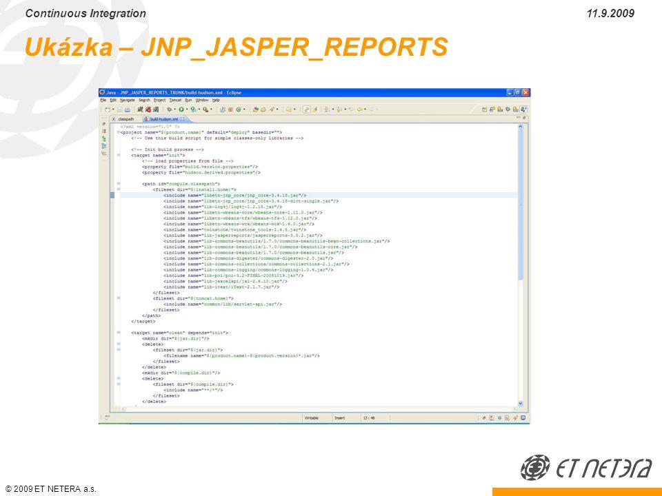 © 2009 ET NETERA a.s. Continuous Integration 11.9.2009 Ukázka – JNP_JASPER_REPORTS