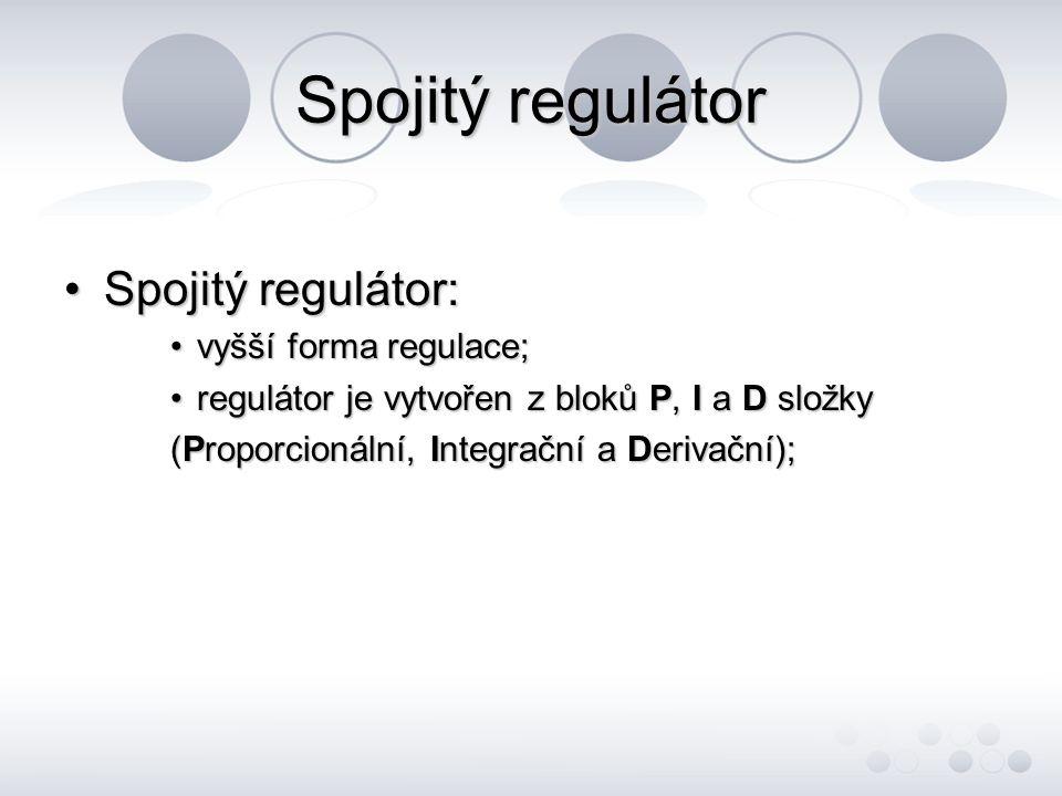 Spojitý regulátor Spojitý regulátor:Spojitý regulátor: vyšší forma regulace;vyšší forma regulace; regulátor je vytvořen z bloků P, I a D složkyregulát