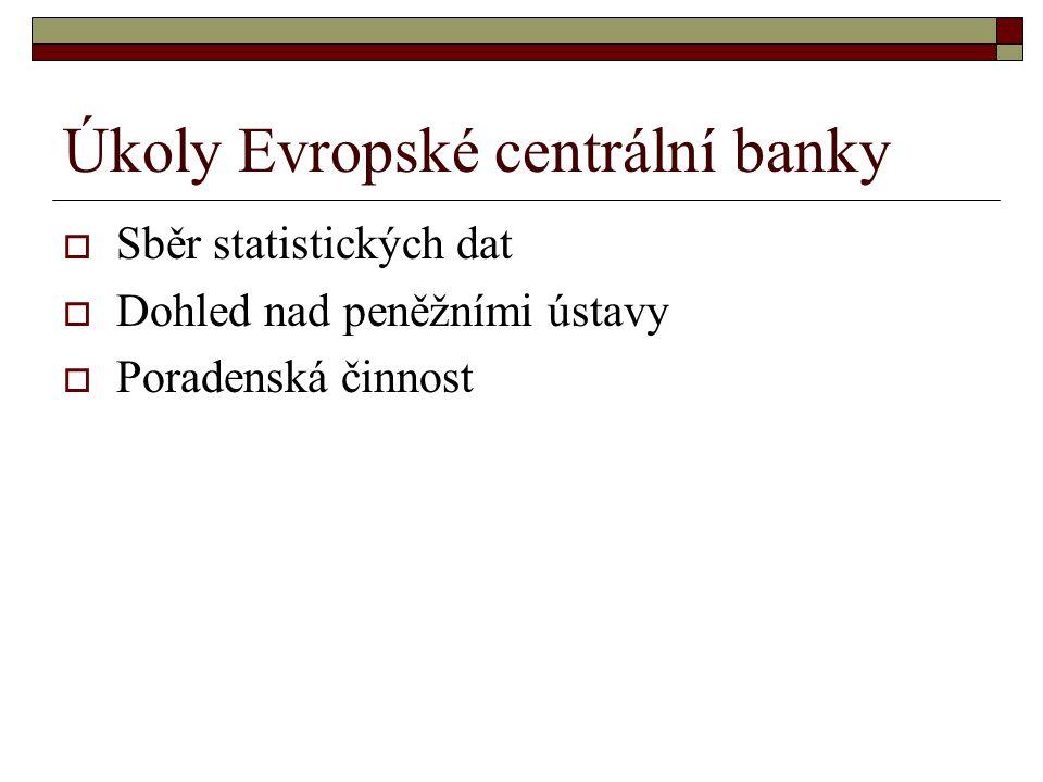 Úkoly Evropské centrální banky  Sběr statistických dat  Dohled nad peněžními ústavy  Poradenská činnost