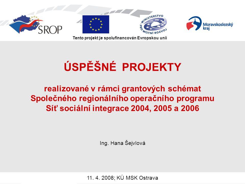 ÚSPĚŠNÉ PROJEKTY realizované v rámci grantových schémat Společného regionálního operačního programu Síť sociální integrace 2004, 2005 a 2006 Ing. Hana