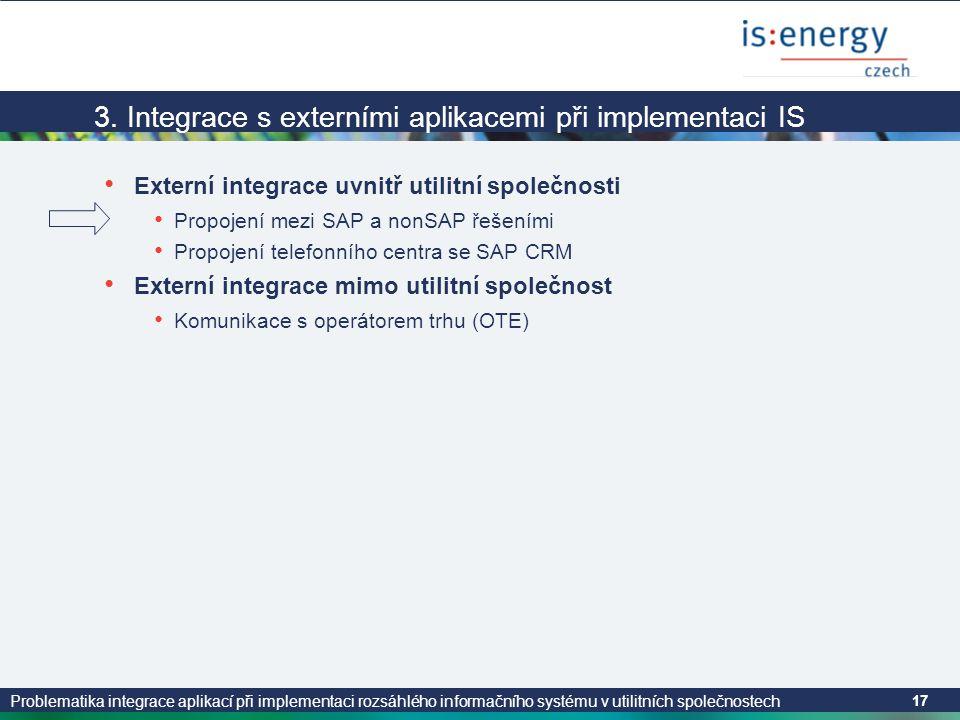 Problematika integrace aplikací při implementaci rozsáhlého informačního systému v utilitních společnostech 17 3. Integrace s externími aplikacemi při
