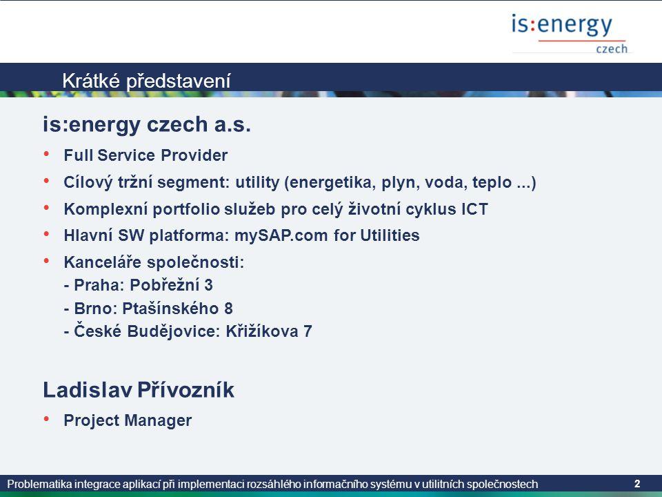 Problematika integrace aplikací při implementaci rozsáhlého informačního systému v utilitních společnostech 2 Krátké představení is:energy czech a.s.