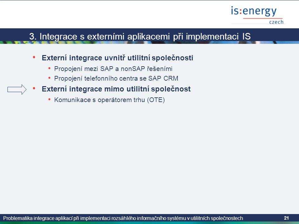 Problematika integrace aplikací při implementaci rozsáhlého informačního systému v utilitních společnostech 21 3. Integrace s externími aplikacemi při