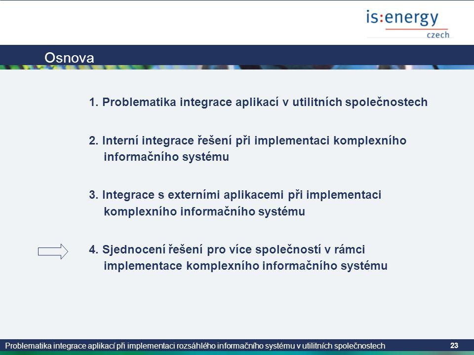 Problematika integrace aplikací při implementaci rozsáhlého informačního systému v utilitních společnostech 23 Osnova 1. Problematika integrace aplika