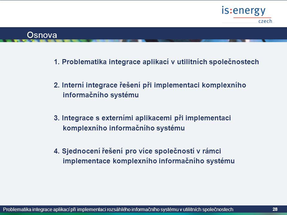 Problematika integrace aplikací při implementaci rozsáhlého informačního systému v utilitních společnostech 28 Osnova 1. Problematika integrace aplika