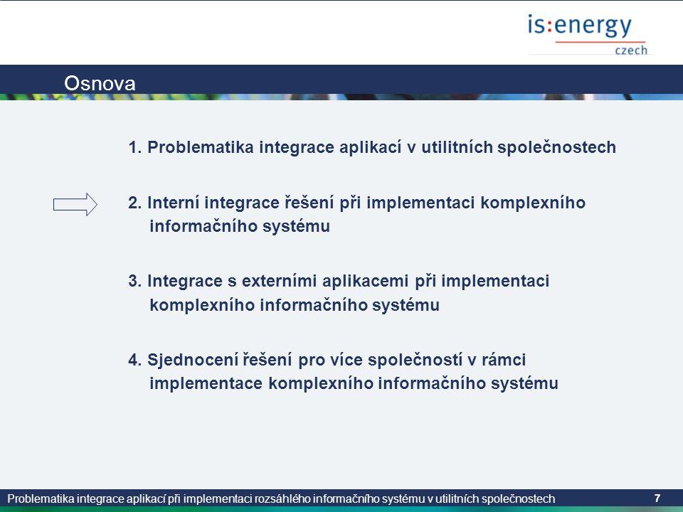 Problematika integrace aplikací při implementaci rozsáhlého informačního systému v utilitních společnostech 7 Osnova 1. Problematika integrace aplikac