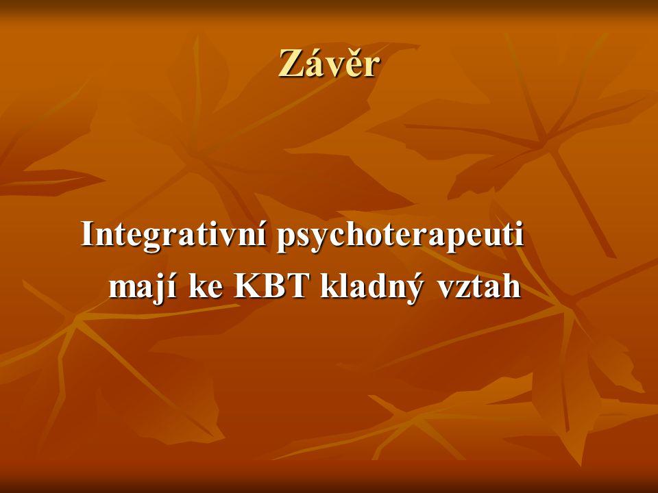 Závěr Integrativní psychoterapeuti Integrativní psychoterapeuti mají ke KBT kladný vztah mají ke KBT kladný vztah