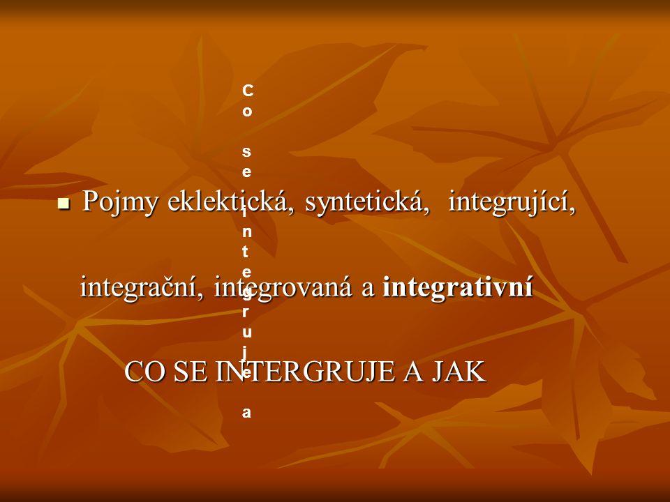 Pojmy eklektická, syntetická, integrující, Pojmy eklektická, syntetická, integrující, integrační, integrovaná a integrativní integrační, integrovaná a