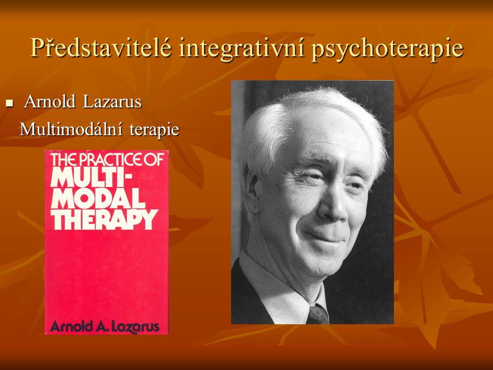 Představitelé integrativní psychoterapie Arnold Lazarus Arnold Lazarus Multimodální terapie Multimodální terapie