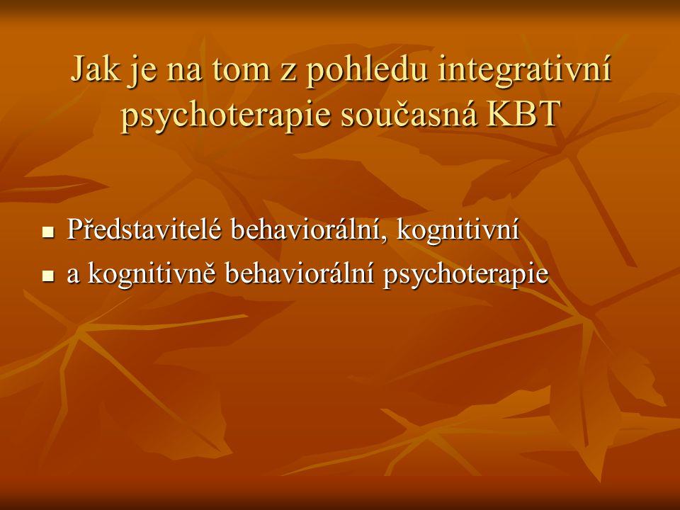 Jak je na tom z pohledu integrativní psychoterapie současná KBT Představitelé behaviorální, kognitivní Představitelé behaviorální, kognitivní a kognit