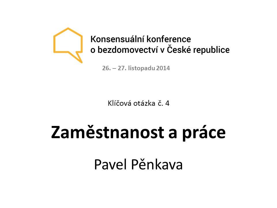 Klíčová otázka č. 4 Zaměstnanost a práce Pavel Pěnkava 26. – 27. listopadu 2014