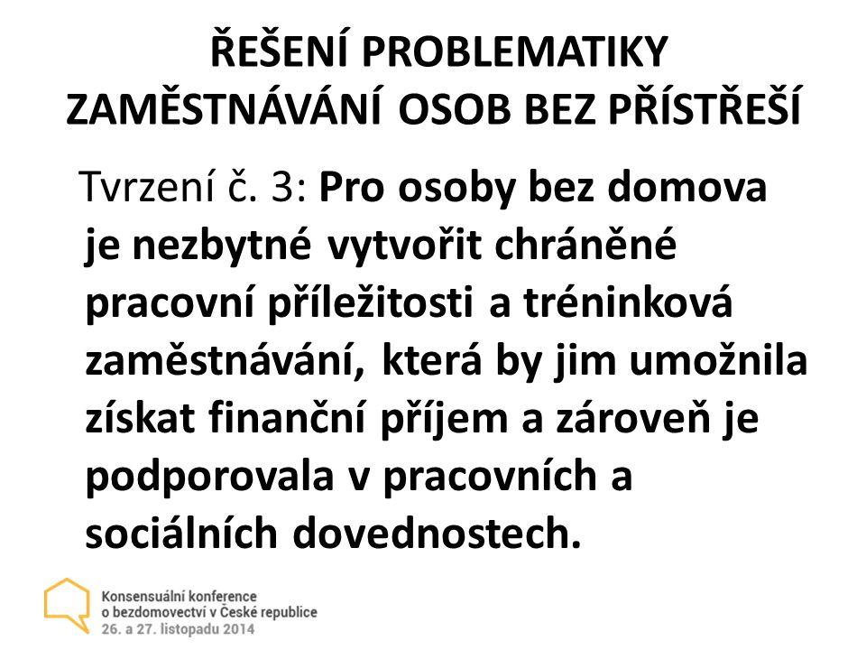 ŘEŠENÍ PROBLEMATIKY ZAMĚSTNÁVÁNÍ OSOB BEZ PŘÍSTŘEŠÍ Tvrzení č.