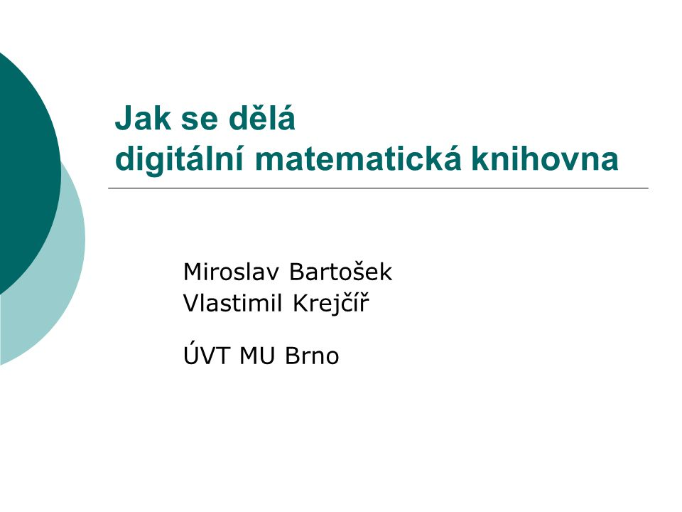 Jak se dělá digitální matematická knihovna Miroslav Bartošek Vlastimil Krejčíř ÚVT MU Brno
