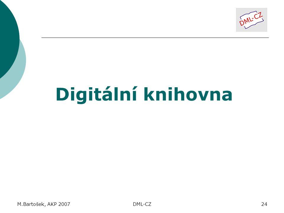 M.Bartošek, AKP 2007DML-CZ24 Digitální knihovna