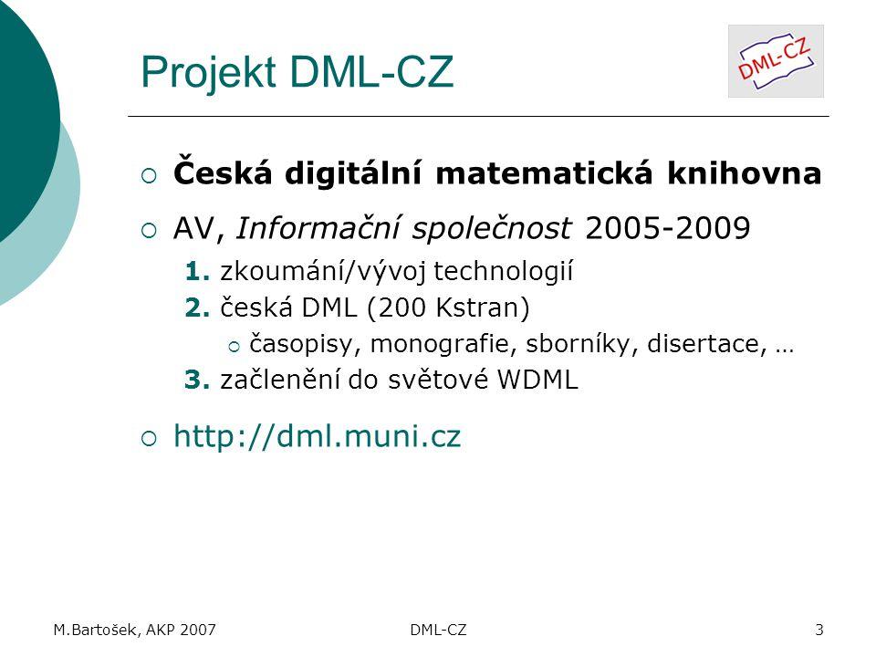 M.Bartošek, AKP 2007DML-CZ3 Projekt DML-CZ  Česká digitální matematická knihovna  AV, Informační společnost 2005-2009 1.