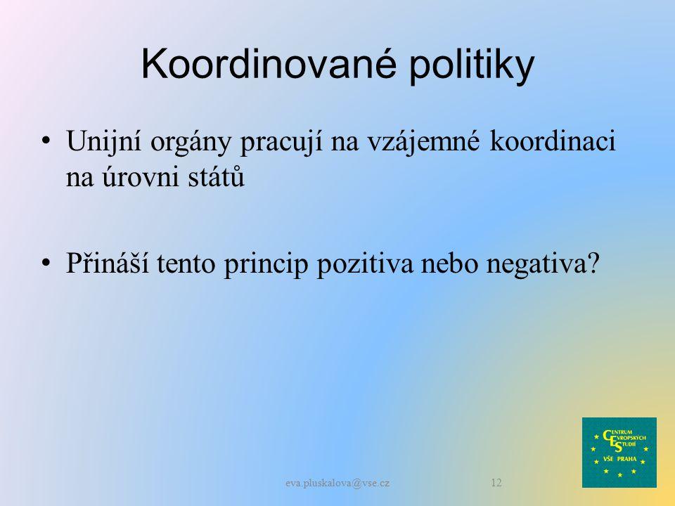 Koordinované politiky Unijní orgány pracují na vzájemné koordinaci na úrovni států Přináší tento princip pozitiva nebo negativa.