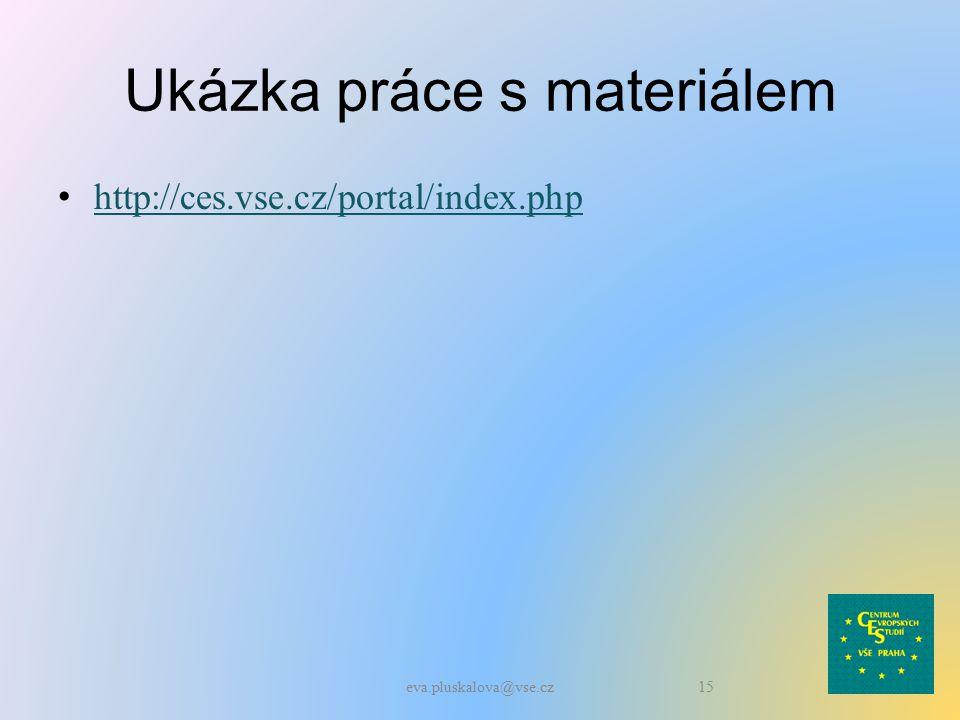 Ukázka práce s materiálem http://ces.vse.cz/portal/index.php eva.pluskalova@vse.cz15