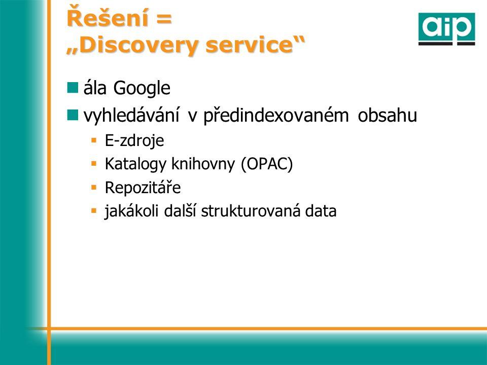 """Řešení = """"Discovery service ála Google vyhledávání v předindexovaném obsahu  E-zdroje  Katalogy knihovny (OPAC)  Repozitáře  jakákoli další strukturovaná data"""