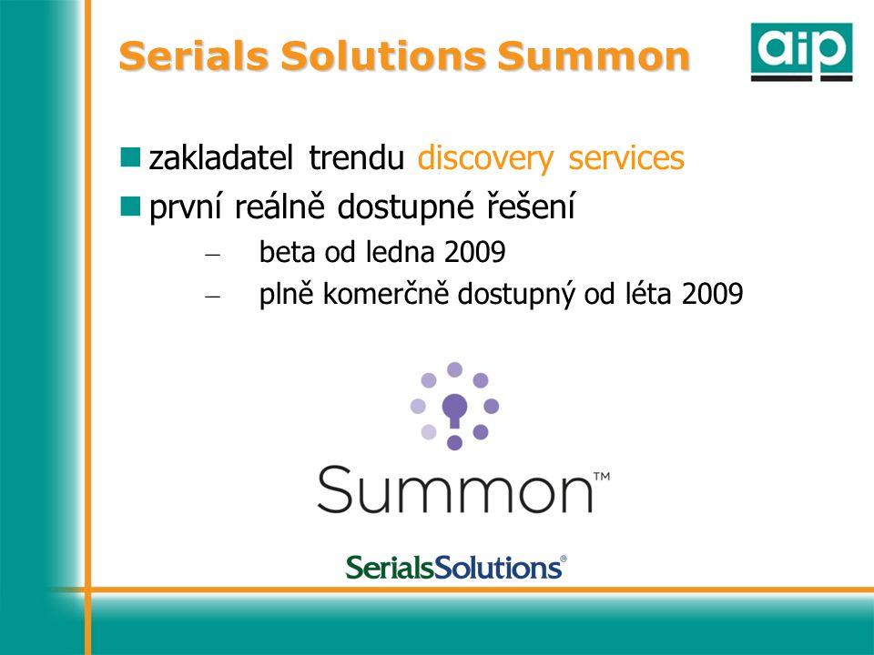 zakladatel trendu discovery services první reálně dostupné řešení – beta od ledna 2009 – plně komerčně dostupný od léta 2009 Serials Solutions Summon