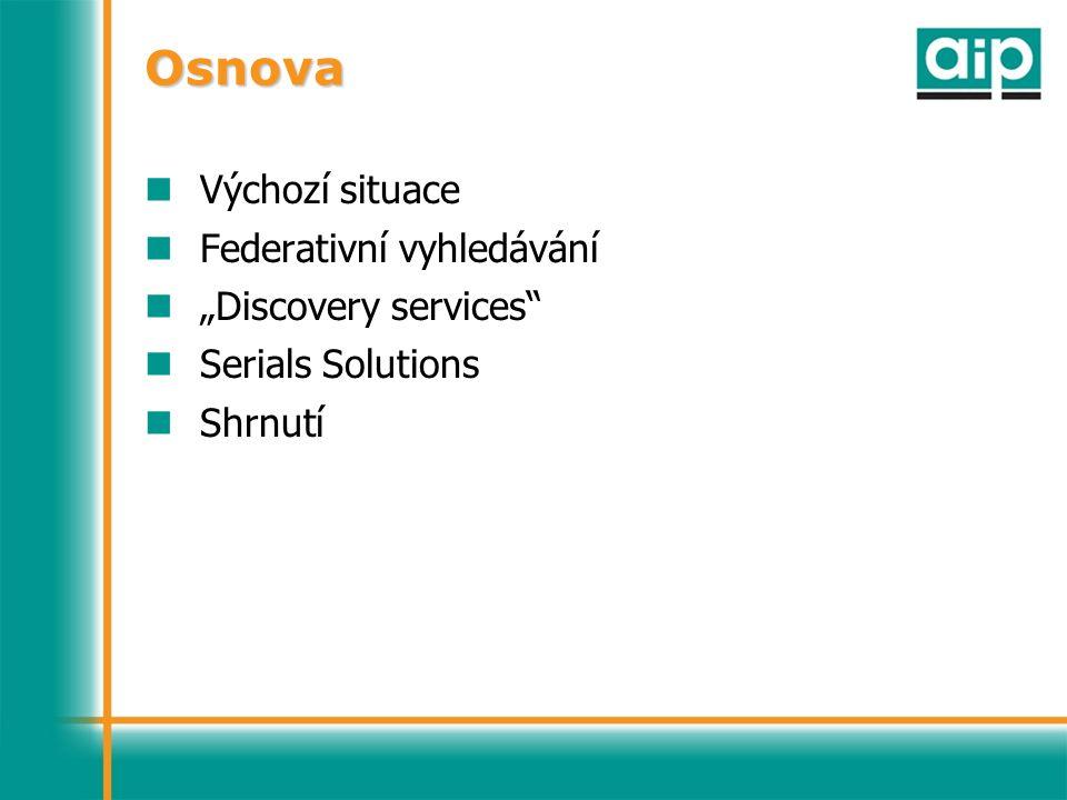 """Osnova Výchozí situace Federativní vyhledávání """"Discovery services Serials Solutions Shrnutí"""