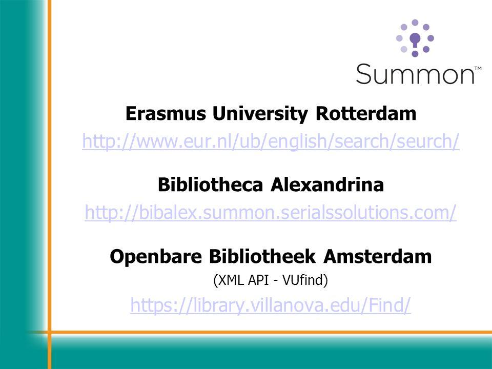 Erasmus University Rotterdam http://www.eur.nl/ub/english/search/seurch/ Bibliotheca Alexandrina http://bibalex.summon.serialssolutions.com/ Openbare Bibliotheek Amsterdam (XML API - VUfind) https://library.villanova.edu/Find/
