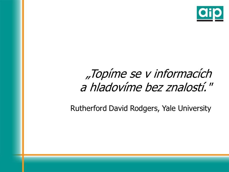 """""""Topíme se v informacích a hladovíme bez znalostí. Rutherford David Rodgers, Yale University"""