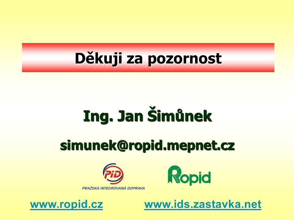 Ing. Jan Šimůnek simunek@ropid.mepnet.cz www.ropid.czwww.ropid.cz www.ids.zastavka.net www.ids.zastavka.net www.ropid.czwww.ids.zastavka.net Děkuji za