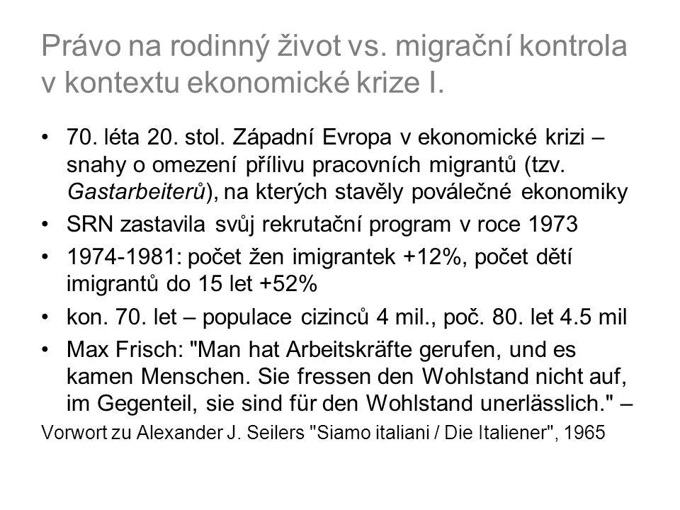 Právo na rodinný život vs. migrační kontrola v kontextu ekonomické krize I. 70. léta 20. stol. Západní Evropa v ekonomické krizi – snahy o omezení pří