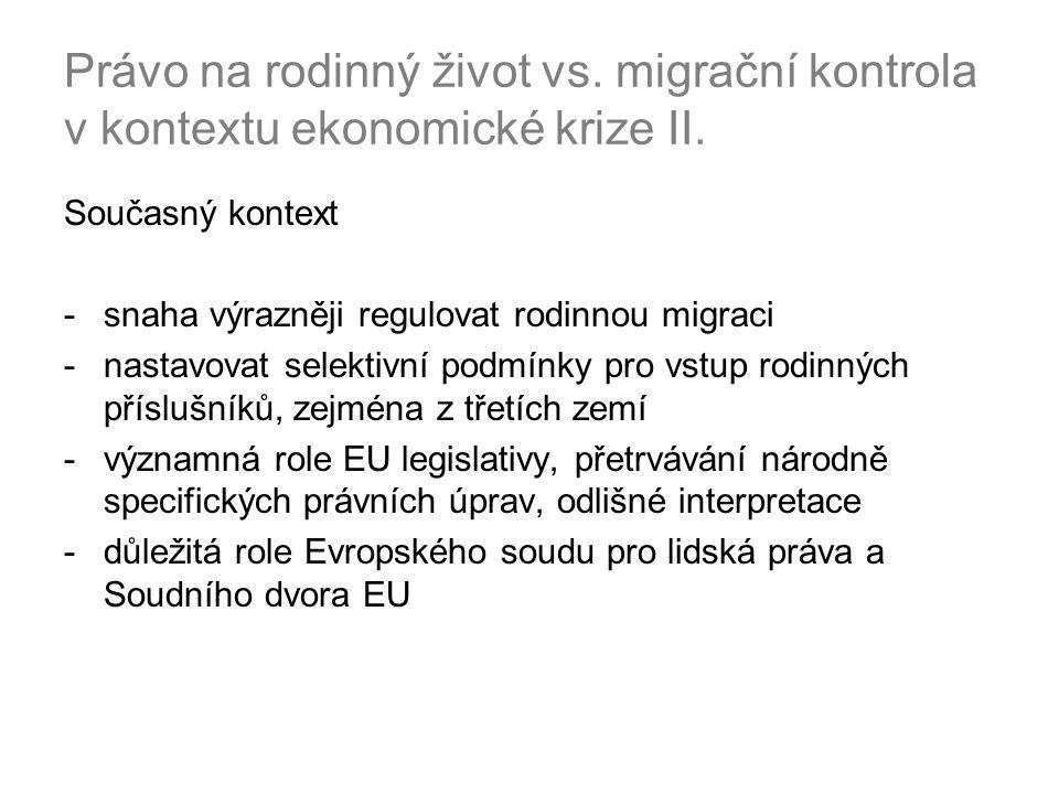 """Právní rámec: 3 režimy: 2 směrnice + národní úpravy Směrnice Rady 2004/38/ES o právu občanů Unie a jejich rodinných příslušníků svobodně se pohybovat a pobývat na území členských států Směrnice Rady 2003/86/ES o právu na sloučení rodiny Národní úpravy - otázka: vztahuje se na tyto """"nemigrující občany EU a jejich rodinné příslušníky právo volného pohybu."""