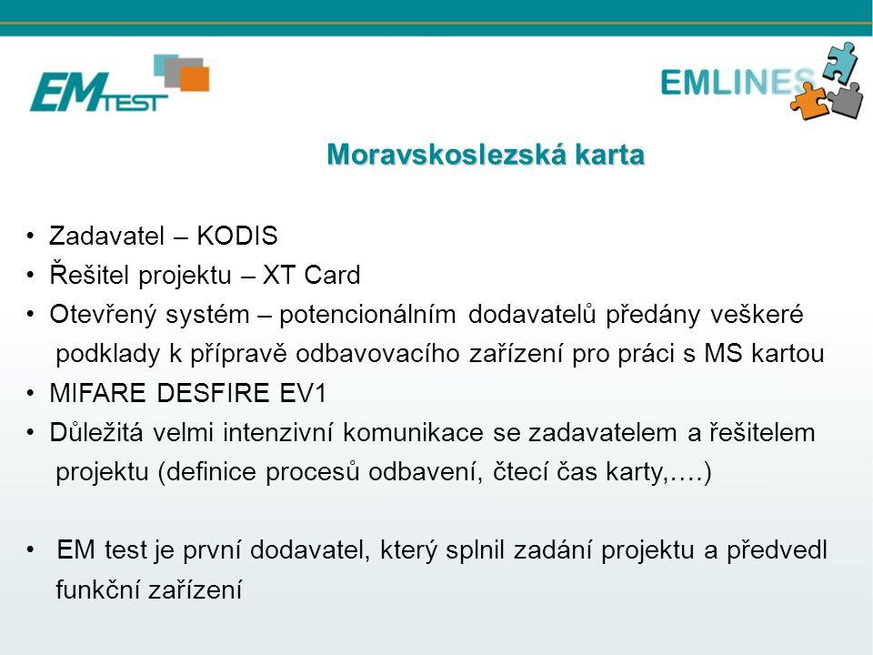 Moravskoslezská karta Moravskoslezská karta Zadavatel – KODIS Řešitel projektu – XT Card Otevřený systém – potencionálním dodavatelů předány veškeré podklady k přípravě odbavovacího zařízení pro práci s MS kartou MIFARE DESFIRE EV1 Důležitá velmi intenzivní komunikace se zadavatelem a řešitelem projektu (definice procesů odbavení, čtecí čas karty,….) EM test je první dodavatel, který splnil zadání projektu a předvedl funkční zařízení