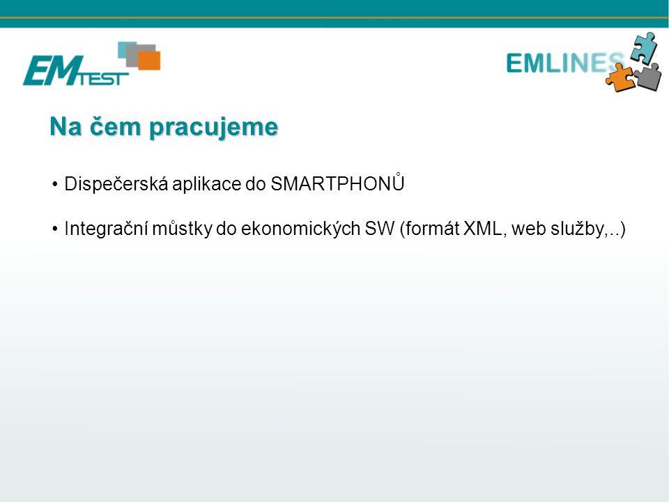 Dispečerská aplikace do SMARTPHONŮ Integrační můstky do ekonomických SW (formát XML, web služby,..) Na čem pracujeme