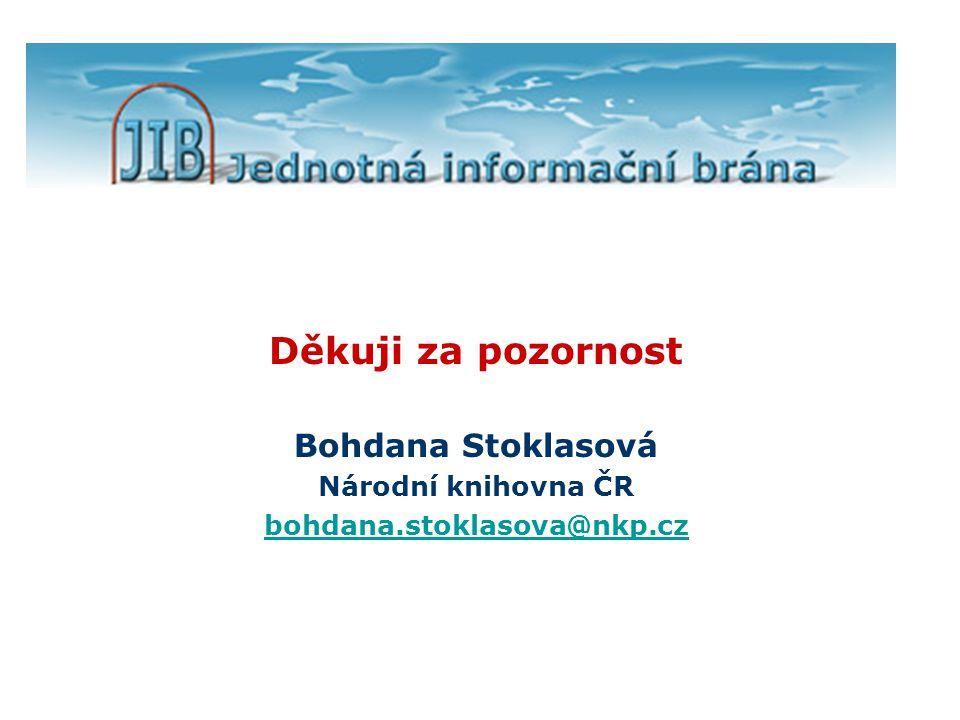 Děkuji za pozornost Bohdana Stoklasová Národní knihovna ČR bohdana.stoklasova@nkp.cz