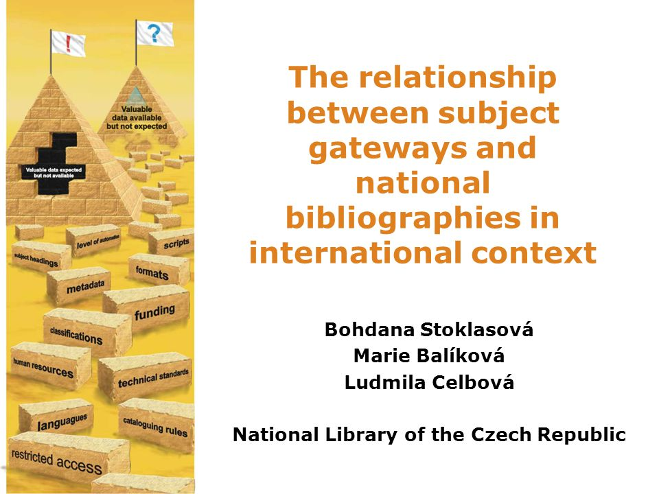The relationship between subject gateways and national bibliographies in international context Bohdana Stoklasová Marie Balíková Ludmila Celbová National Library of the Czech Republic