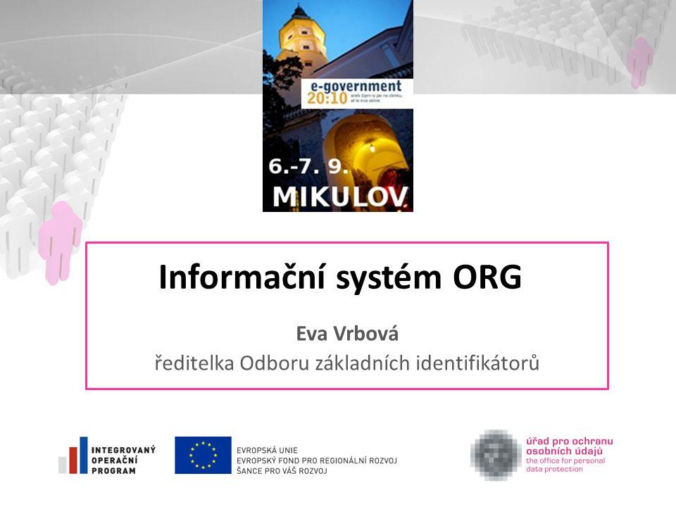 Informační systém ORG Eva Vrbová ředitelka Odboru základních identifikátorů