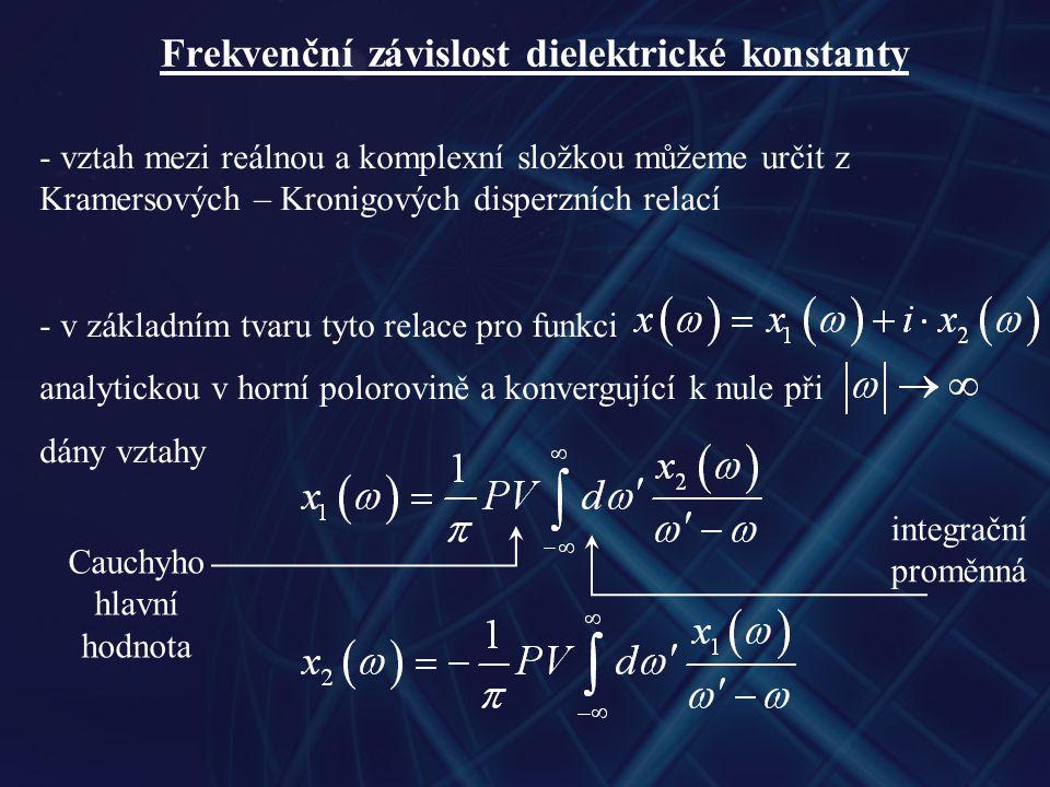 Frekvenční závislost dielektrické konstanty - vztah mezi reálnou a komplexní složkou můžeme určit z Kramersových – Kronigových disperzních relací - v základním tvaru tyto relace pro funkci analytickou v horní polorovině a konvergující k nule při dány vztahy Cauchyho hlavní hodnota integrační proměnná