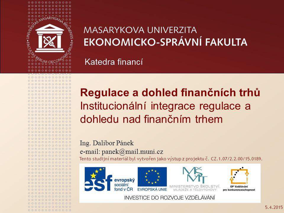 www.econ.muni.cz 2 Institucionální integrace regulace a dohledu Proces institucionální integrace regulace a dohledu byl akcelerován v posledním desetiletí minulého století vzhledem k výrazným změnám ve struktuře finančních trhů.