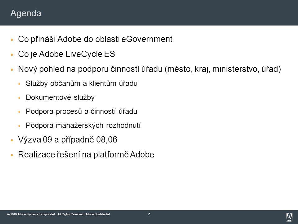 © 2010 Adobe Systems Incorporated. All Rights Reserved. Adobe Confidential. Agenda  Co přináší Adobe do oblasti eGovernment  Co je Adobe LiveCycle E