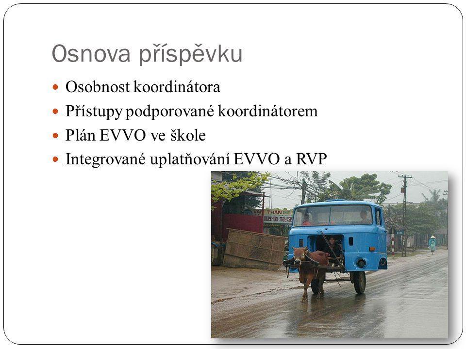 Osnova příspěvku Osobnost koordinátora Přístupy podporované koordinátorem Plán EVVO ve škole Integrované uplatňování EVVO a RVP